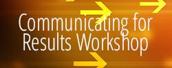 Communicating for Results Workshop