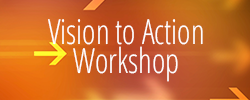 Vision to Action Workshop